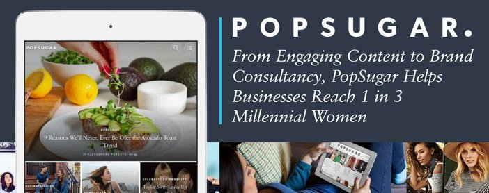 From Engaging Content to Brand Consultancy, PopSugar Helps Businesses Reach 1 in 3 Millennial Women