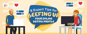8 Expert Tips for Beefing Up Your Online Dating Profile