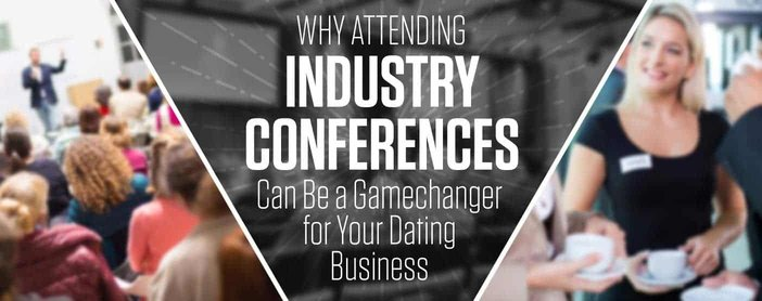Why Attend Dating Industry Conferences