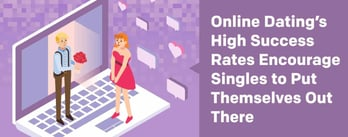 Online Dating Success Rates Encourage Singles to Put Themselves Out There