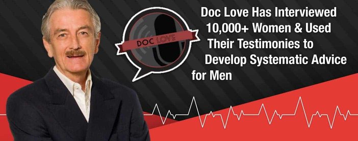 Doc Love Has Interviewed 10,000+ Women & Used Their Testimonies to Develop Systematic Advice for Men