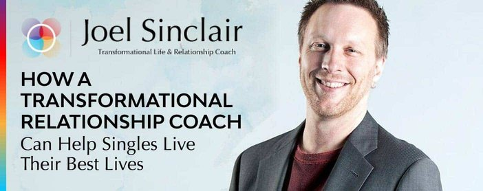 Joel Sinclair Transformational Relationship Coach Helps Singles Live Their Best Lives
