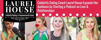 Dating Coach Laurel House Expands Her Audience by Starting a Podcast