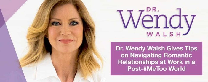 Dr Wendy Walsh Tips On Navigating Relationships In A Me Too World