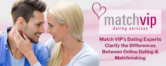 Match Vip Experts Clarify Differences Between Online Dating And Matchmaking