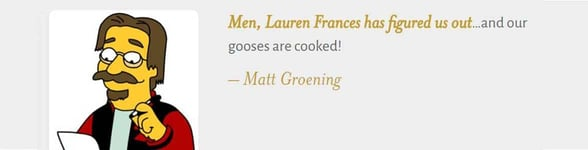 A testimonial from Matt Groening, creator of The Simpsons