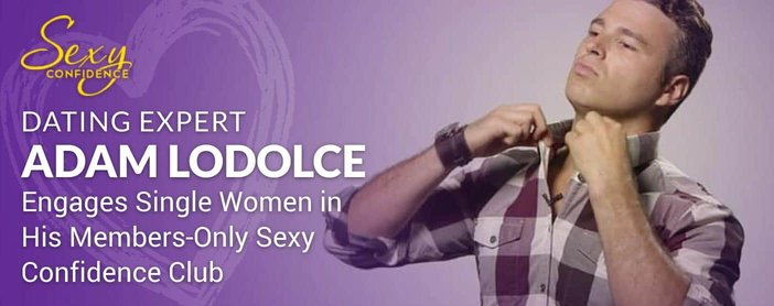Dating Expert Adam LoDolce Engages Single Women in His Members-Only Sexy Confidence Club