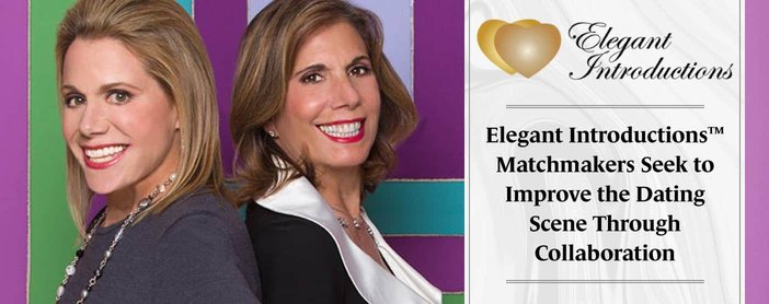 Elegant Introductions™ Matchmakers Seek to Improve the Dating Scene Through Collaboration
