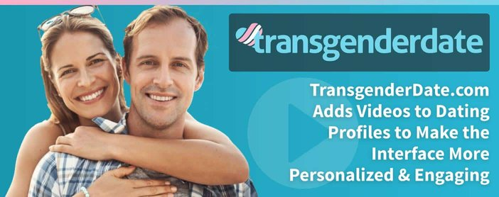 TransgenderDate.com Adds Videos to Dating Profiles to Make the Interface More Personalized & Engaging