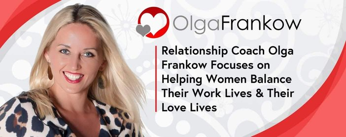 Relationship Coach Olga Frankow Focuses on Helping Women Balance Their Work Lives & Their Love Lives