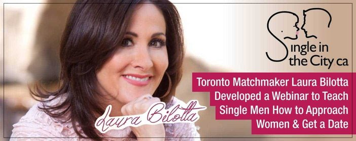 Toronto Matchmaker Laura Bilotta Developed a Webinar to Teach Single Men How to Approach Women & Get a Date