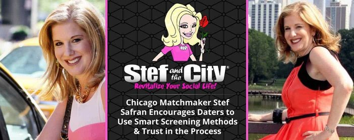 Chicago Matchmaker Stef Safran Encourages Daters to Use Smart Screening Methods & Trust in the Process