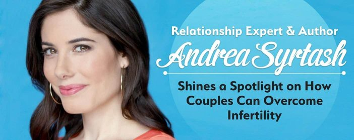 Relationship Expert & Author Andrea Syrtash Shines a Spotlight on How Couples Can Overcome Infertility