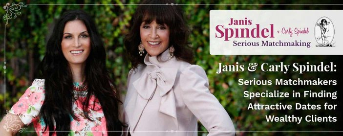 Janis & Carly Spindel: Serious Matchmakers Specialize in Finding Attractive Dates for Wealthy Clients