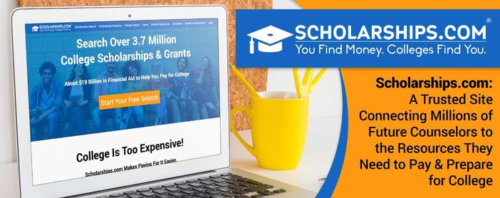 Scholarships.com: A Trusted Site Connecting Millions of Future Counselors to the Resources They Need to Pay & Prepare for College