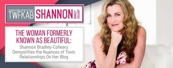 Shannon Bradley Colleary Demystifies Toxic Relationships On Her Blog