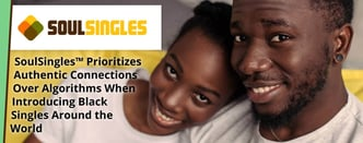 SoulSingles™ Prioritizes Authentic Connections Between Black Singles