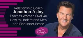 Jonathon Aslay Helps Women Over 40 Understand Men