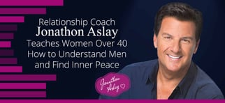 Jonathon Aslay Helps Women Over 40 Understand Men