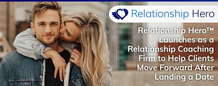 Relationship Hero™ Launches as a Relationship Coaching Firm to Help Clients Move Forward After Landing a Date