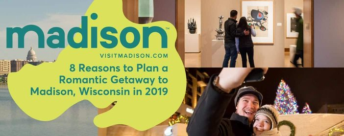 8 Reasons to Plan a Romantic Getaway to Madison, Wisconsin, in 2019