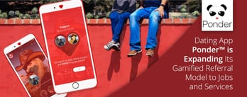 Dating App Ponder™ is Expanding Its Gamified Referral Model