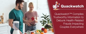 Quackwatch™ Debunks Health-Related Frauds Impacting Couples