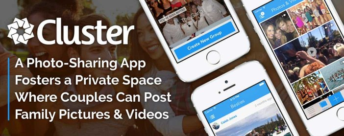 Cluster: A Photo-Sharing App Fosters a Private Space Where Couples Can Post Family Pictures & Videos