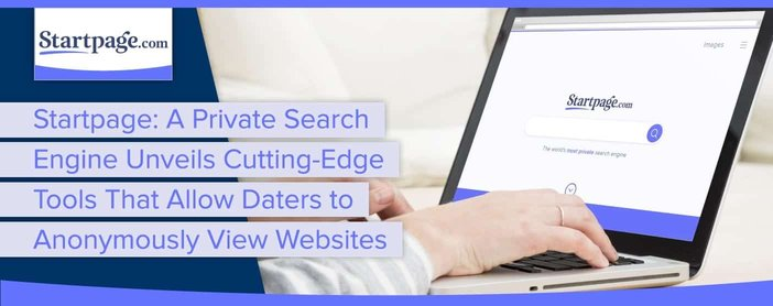 Startpage New Tools Allow Daters To Browse Anonymously