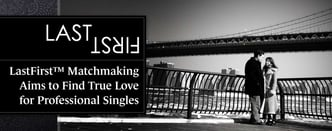 LastFirst™ Aims to Find True Love for Singles