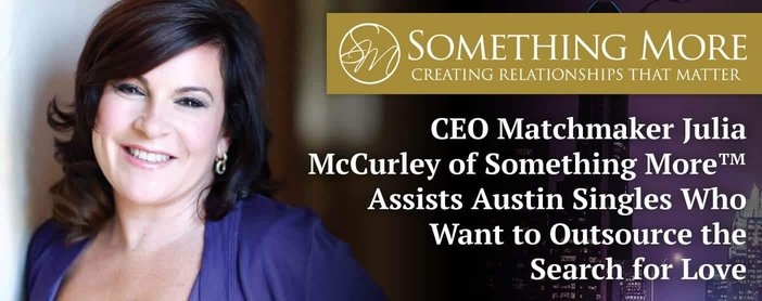 CEO Matchmaker Julia McCurley of Something More™ Assists Austin Singles Who Want to Outsource the Search for Love