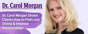 Dr. Carol Morgan Shows Clients How to Find Love Online