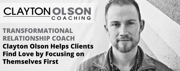 Transformational Relationship Coach Clayton Olson Helps Clients Find Love by Focusing on Themselves First