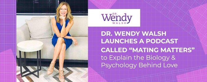 """Dr. Wendy Walsh Launches a Podcast Called """"Mating Matters"""" to Explain the Biology & Psychology Behind Love"""