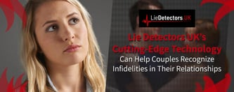 Lie Detectors UK™ Helps Couples Recognize Infidelities