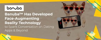 Banuba's Technology Can Spark Conversation on Dating Apps