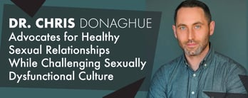 Dr. Chris Donaghue Advocates for Healthy Sexual Relationships