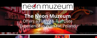 The Neon Muzeum: A Flashy Date Venue in Warsaw