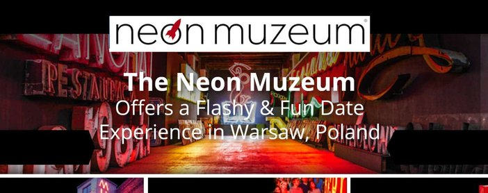 The Neon Muzeum Offers a Flashy & Fun Date Experience in Warsaw, Poland