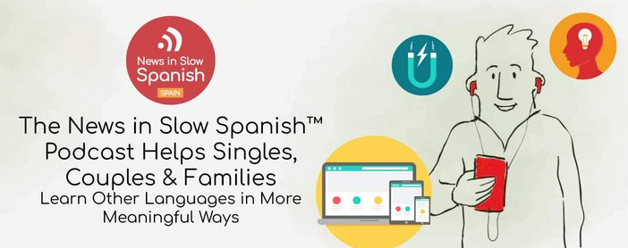 The News In Slow Spanish™ Podcast Helps Singles, Couples & Families Learn Other Languages in More Meaningful Ways