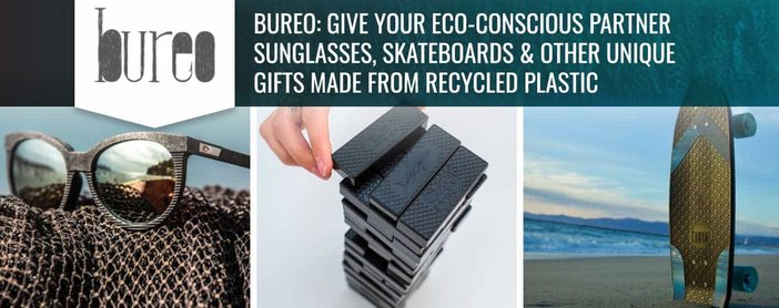Bureo: Give Your Eco-Conscious Partner Sunglasses, Skateboards & Other Unique Gifts Made from Recycled Plastic