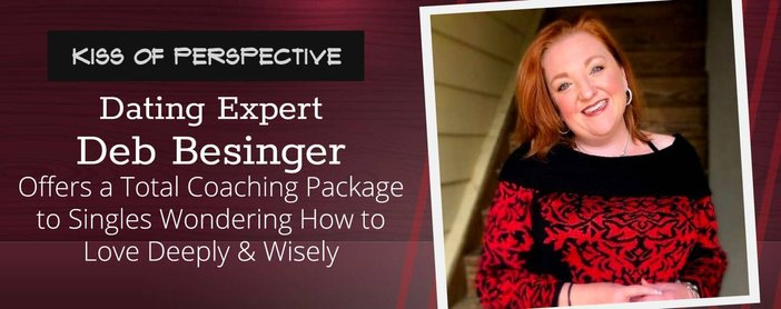 Dating Expert Deb Besinger Offers a Total Coaching Package to Singles Wondering How to Love Deeply & Wisely