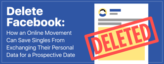 Delete Facebook: A Privacy Movement Impacts Online Daters