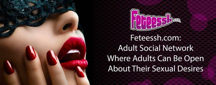 Feteessh.com: Adult Social Network Where Adults Can Be Open About Their Sexual Desires