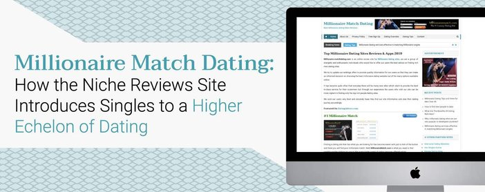 Millionaire Match Dating: How the Niche Reviews Site Introduces Singles to a Higher Echelon of Dating
