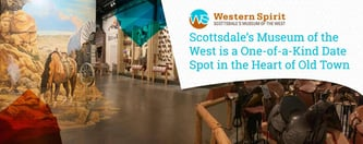 Scottsdale's Museum of the West: A One-of-a-Kind Date Spot