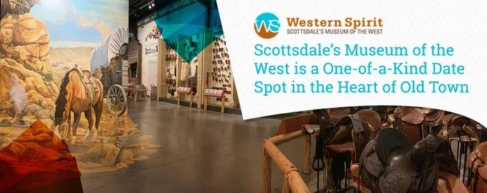 Scottsdales Museum Of The West A One Of A Kind Date