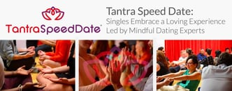 Tantra Speed Date Leads a Loving & Mindful Experience