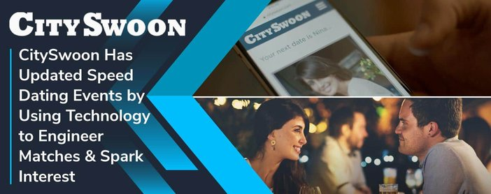 CitySwoon Has Updated Speed Dating Events by Using Technology to Engineer Matches & Spark Interest