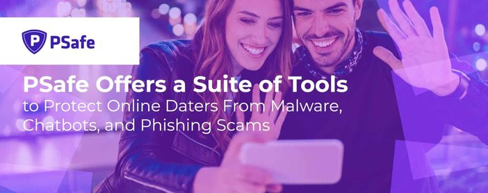 PSafe Offers a Suite of Tools to Protect Online Daters From Malware, Chatbots, and Phishing Scams